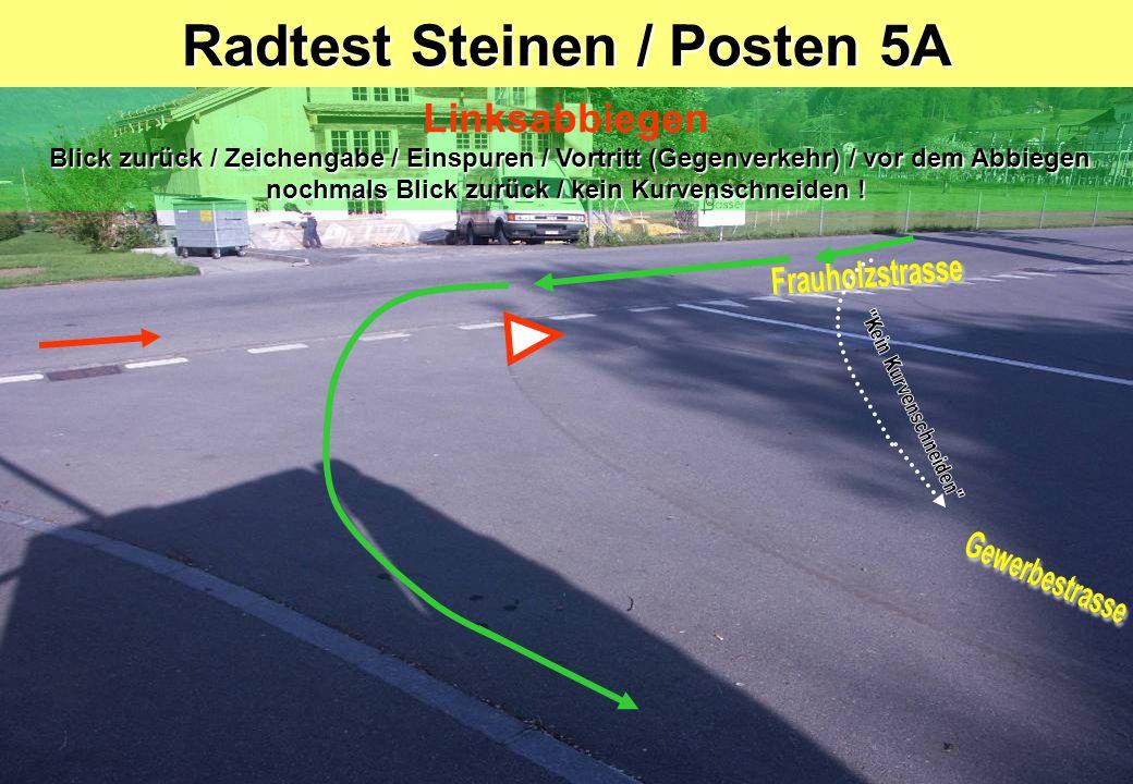 Radtest Steinen / Posten 5A Blick zurück / Zeichengabe / Einspuren / Vortritt (Gegenverkehr) / vor dem Abbiegen nochmals Blick zurück / kein Kurvenschneiden .