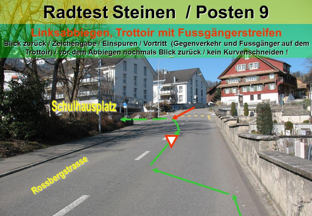 Radtest Steinen / Posten 9 Blick zurück / Zeichengabe / Einspuren / Vortritt (Gegenverkehr und Fussgänger auf dem Trottoir) / vor dem Abbiegen nochmals Blick zurück / kein Kurvenschneiden .