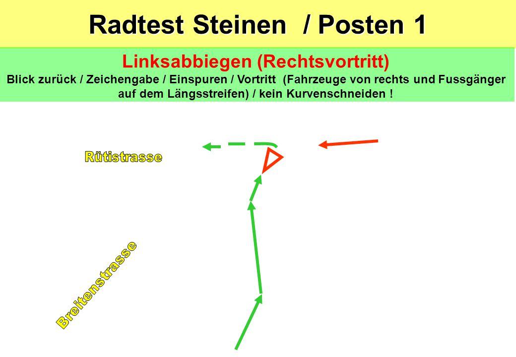 Radtest Steinen / Posten 1 Linksabbiegen (Rechtsvortritt) Blick zurück / Zeichengabe / Einspuren / Vortritt (Fahrzeuge von rechts und Fussgänger auf dem Längsstreifen) / kein Kurvenschneiden !