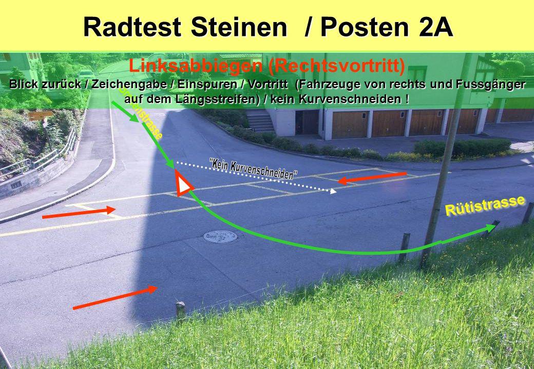 Radtest Steinen / Posten 2A Blick zurück / Zeichengabe / Einspuren / Vortritt (Fahrzeuge von rechts und Fussgänger auf dem Längsstreifen) / kein Kurvenschneiden .
