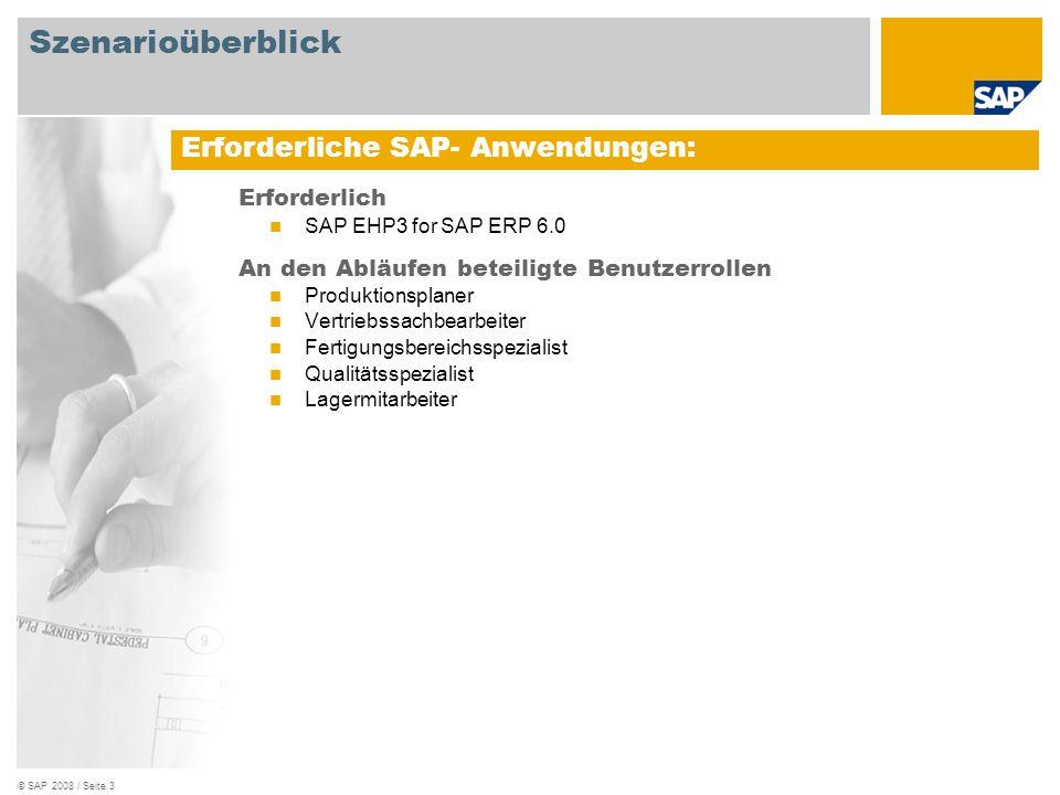 © SAP 2008 / Seite 3 Erforderlich SAP EHP3 for SAP ERP 6.0 An den Abläufen beteiligte Benutzerrollen Produktionsplaner Vertriebssachbearbeiter Fertigungsbereichsspezialist Qualitätsspezialist Lagermitarbeiter Erforderliche SAP- Anwendungen: Szenarioüberblick