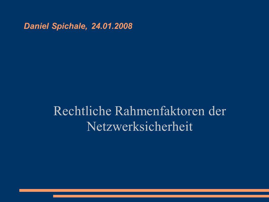 Daniel Spichale, 24.01.2008 Rechtliche Rahmenfaktoren der Netzwerksicherheit