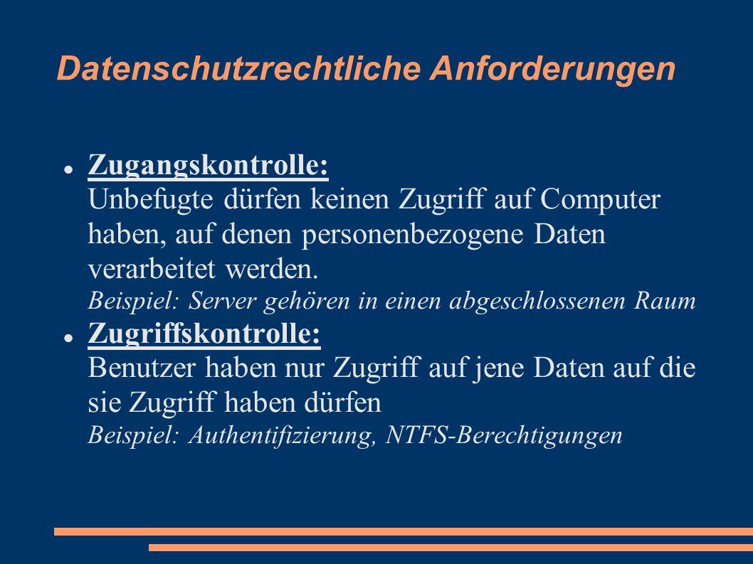 Datenschutzrechtliche Anforderungen Zugangskontrolle: Unbefugte dürfen keinen Zugriff auf Computer haben, auf denen personenbezogene Daten verarbeitet werden.