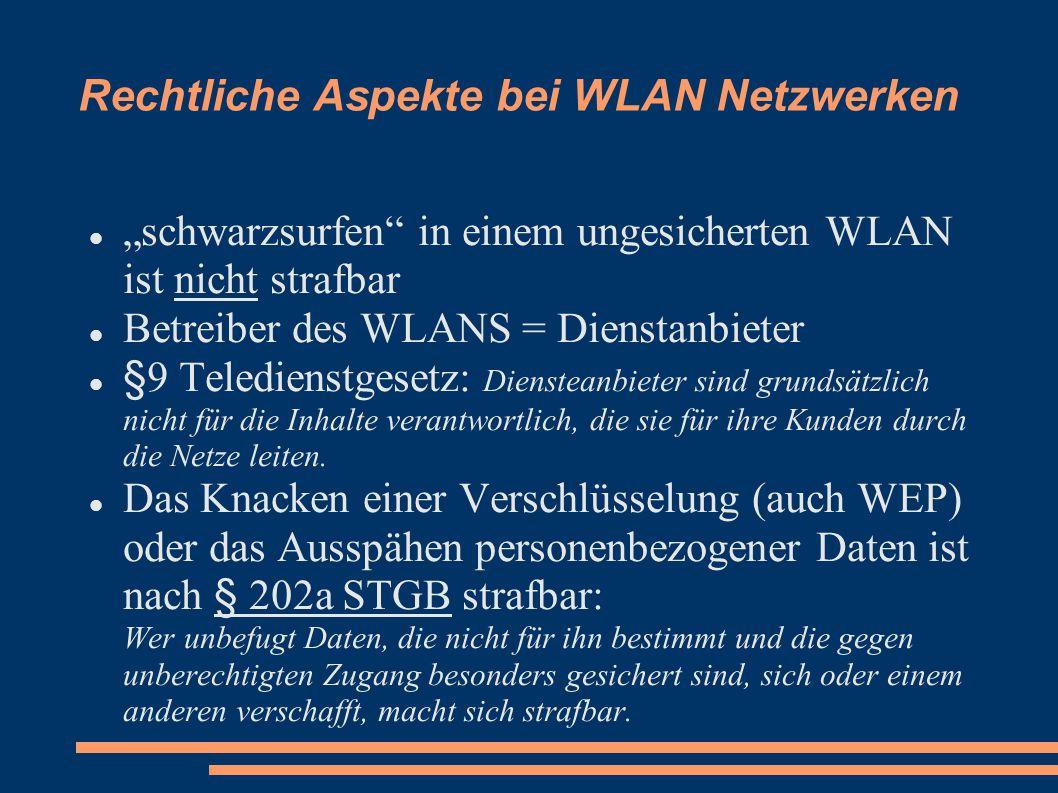 """Rechtliche Aspekte bei WLAN Netzwerken """"schwarzsurfen in einem ungesicherten WLAN ist nicht strafbar Betreiber des WLANS = Dienstanbieter §9 Teledienstgesetz: Diensteanbieter sind grundsätzlich nicht für die Inhalte verantwortlich, die sie für ihre Kunden durch die Netze leiten."""