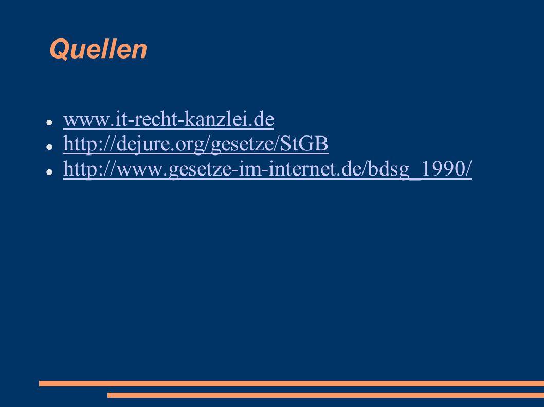 Quellen www.it-recht-kanzlei.de http://dejure.org/gesetze/StGB http://www.gesetze-im-internet.de/bdsg_1990/
