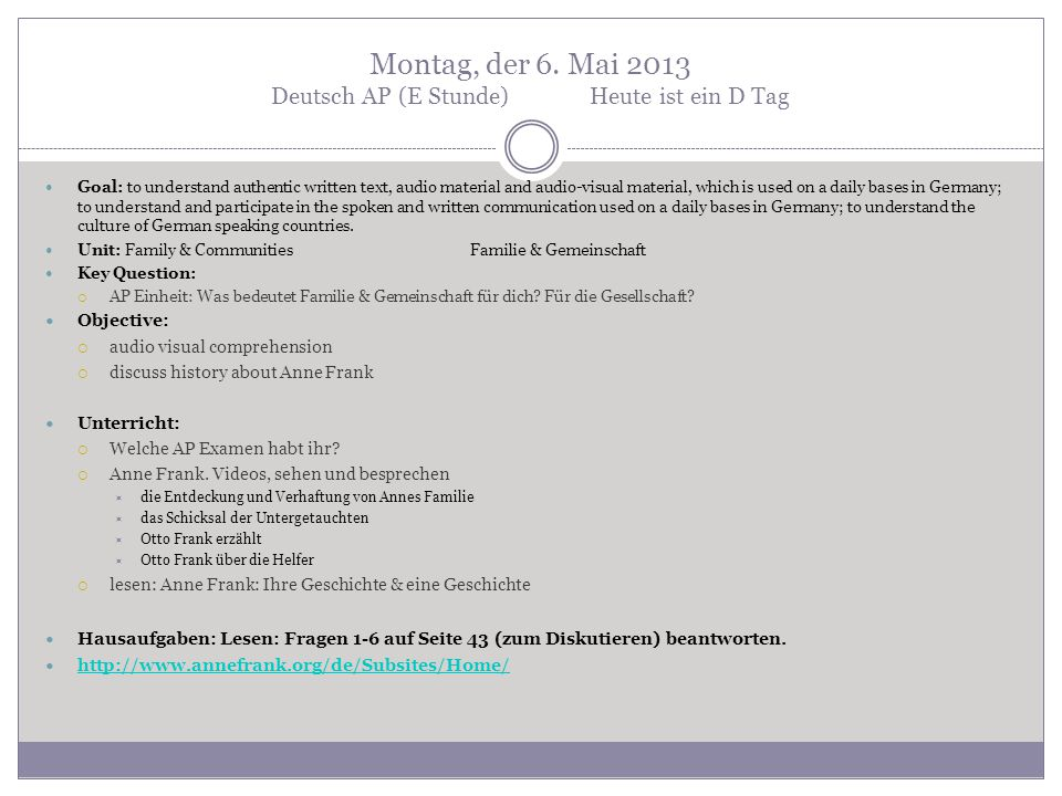 Montag, der 6. Mai 2013 Deutsch AP (E Stunde)Heute ist ein D Tag Goal: to understand authentic written text, audio material and audio-visual material,