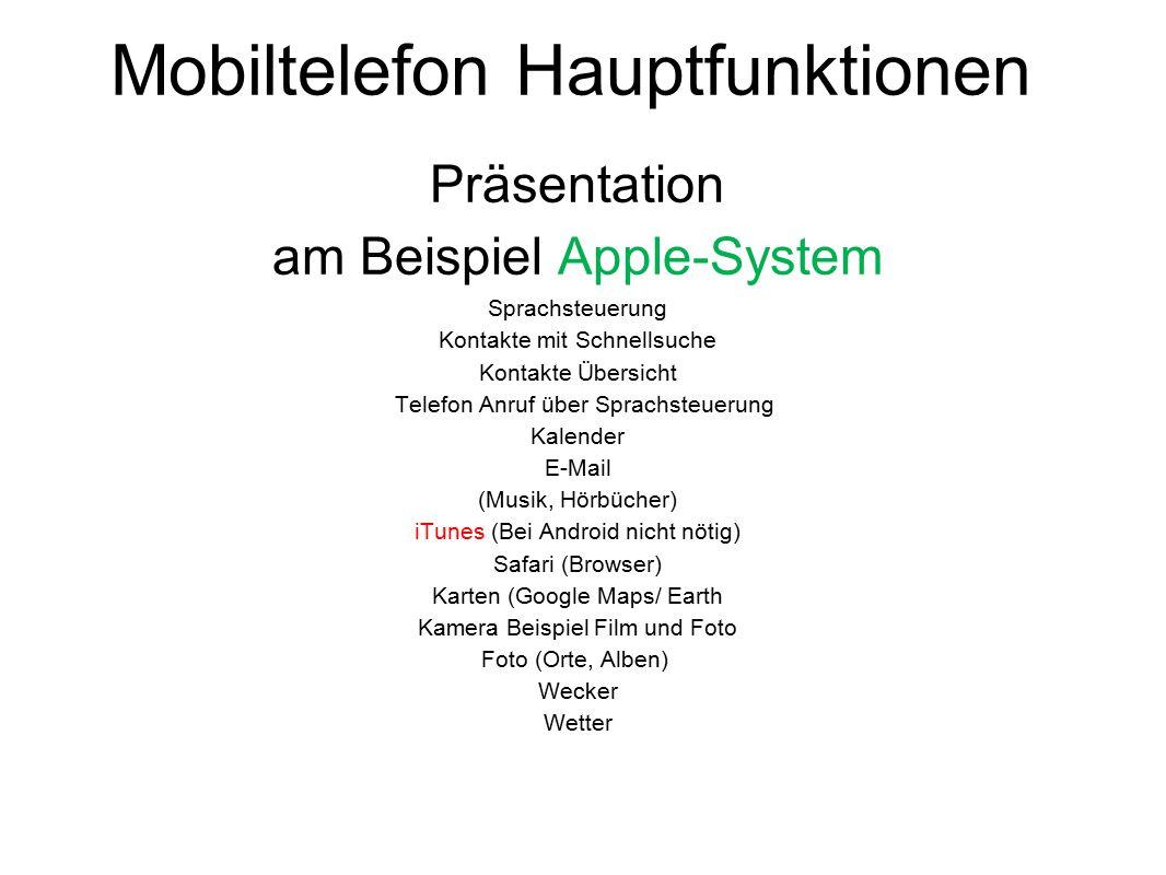 Mobiltelefon Hauptfunktionen Präsentation am Beispiel Apple-System Sprachsteuerung Kontakte mit Schnellsuche Kontakte Übersicht Telefon Anruf über Spr