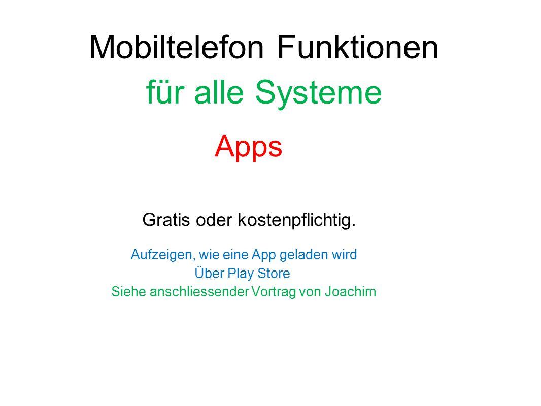 Mobiltelefon Funktionen für alle Systeme Apps Gratis oder kostenpflichtig. Aufzeigen, wie eine App geladen wird Über Play Store Siehe anschliessender