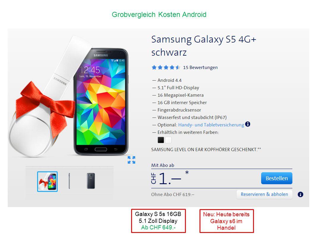 Galaxy S 5s 16GB 5.1 Zoll Display Ab CHF 649.- Grobvergleich Kosten Android Neu: Heute bereits Galaxy s6 im Handel