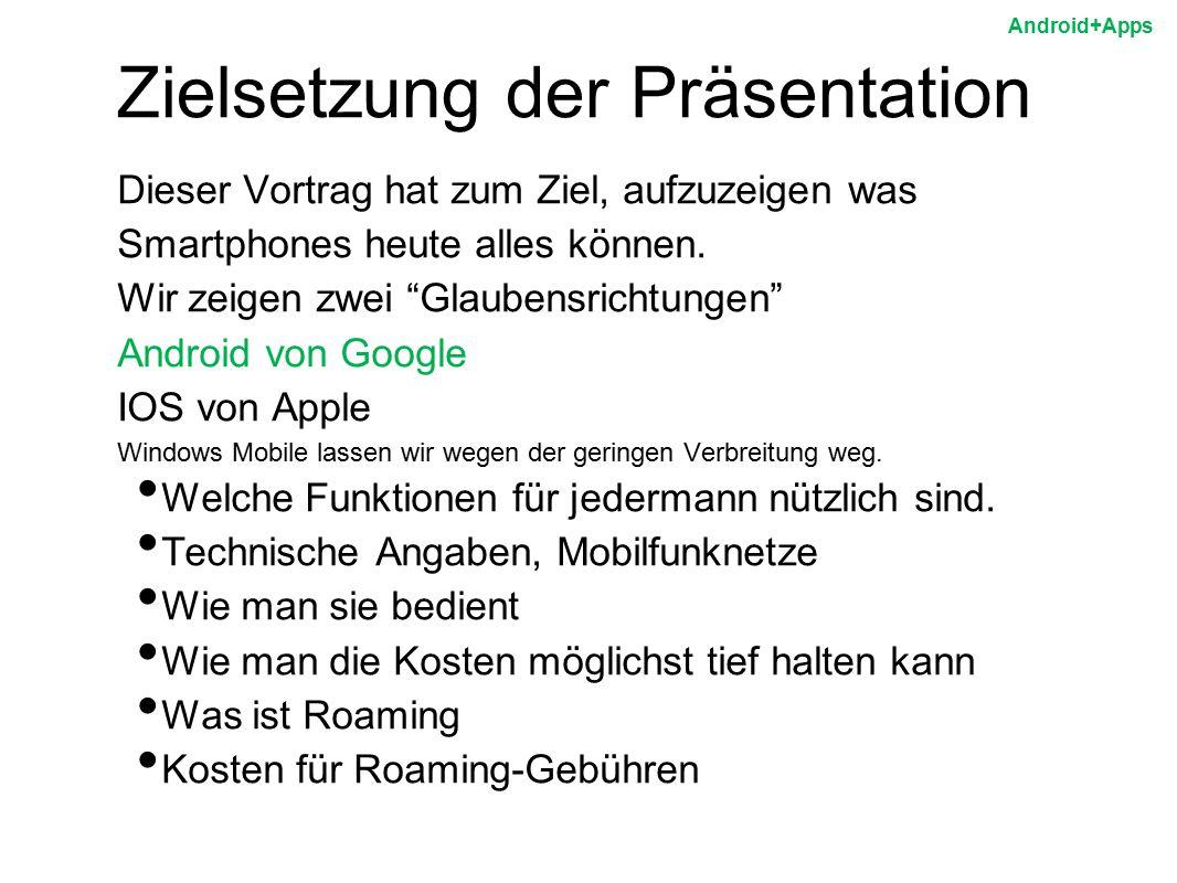 """Zielsetzung der Präsentation Dieser Vortrag hat zum Ziel, aufzuzeigen was Smartphones heute alles können. Wir zeigen zwei """"Glaubensrichtungen"""" Android"""
