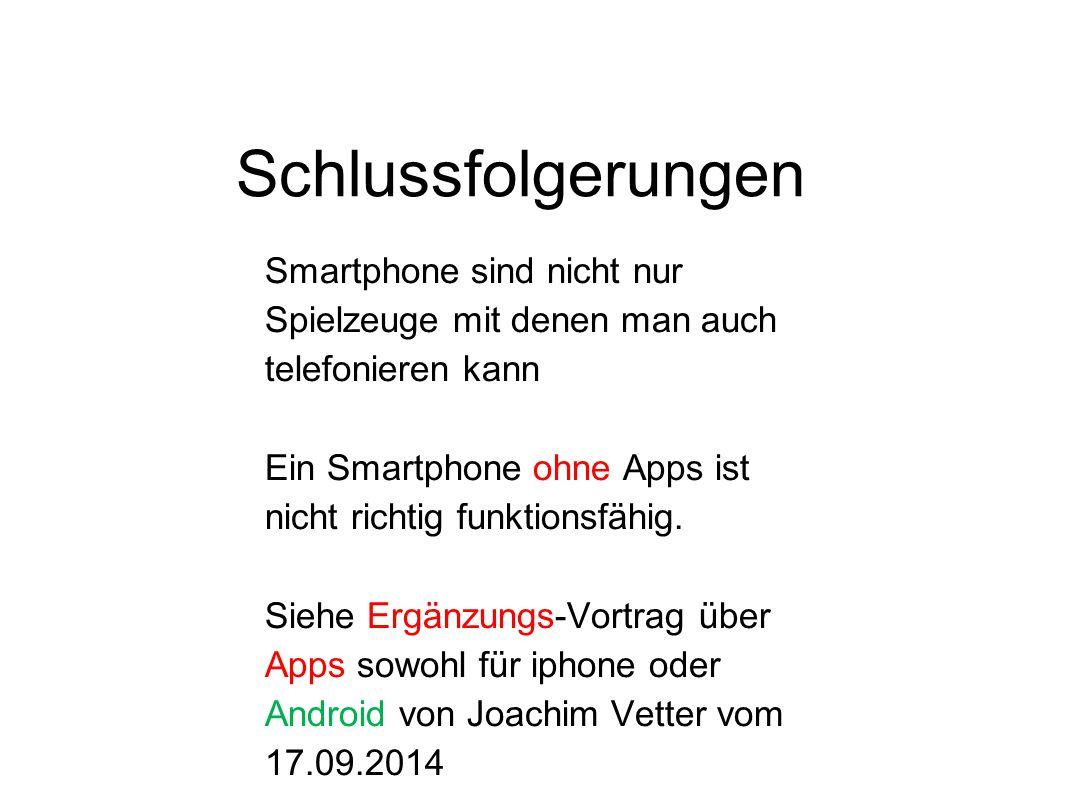 Schlussfolgerungen Smartphone sind nicht nur Spielzeuge mit denen man auch telefonieren kann Ein Smartphone ohne Apps ist nicht richtig funktionsfähig