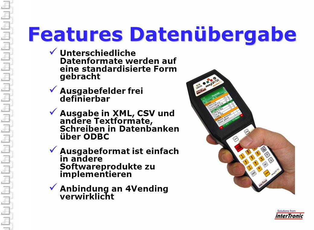 Features Datenübergabe Unterschiedliche Datenformate werden auf eine standardisierte Form gebracht Ausgabefelder frei definierbar Ausgabe in XML, CSV