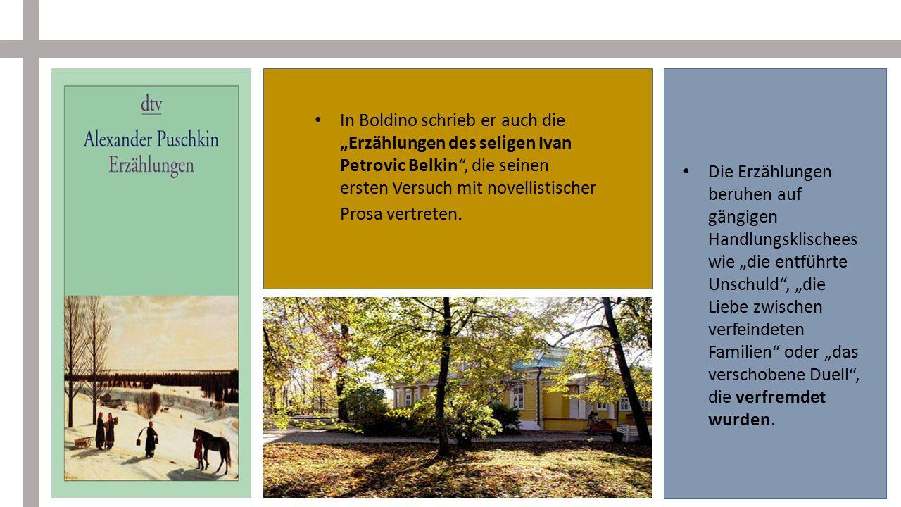 In Boldino war Puschkin auch mit dem Verfassen einiger Tragödien beschäftigt.