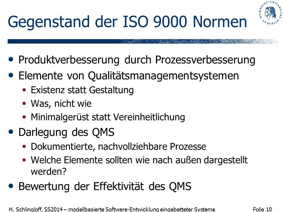 Folie 10 H. Schlingloff, SS2014 – modellbasierte Software-Entwicklung eingebetteter Systeme Gegenstand der ISO 9000 Normen Produktverbesserung durch P