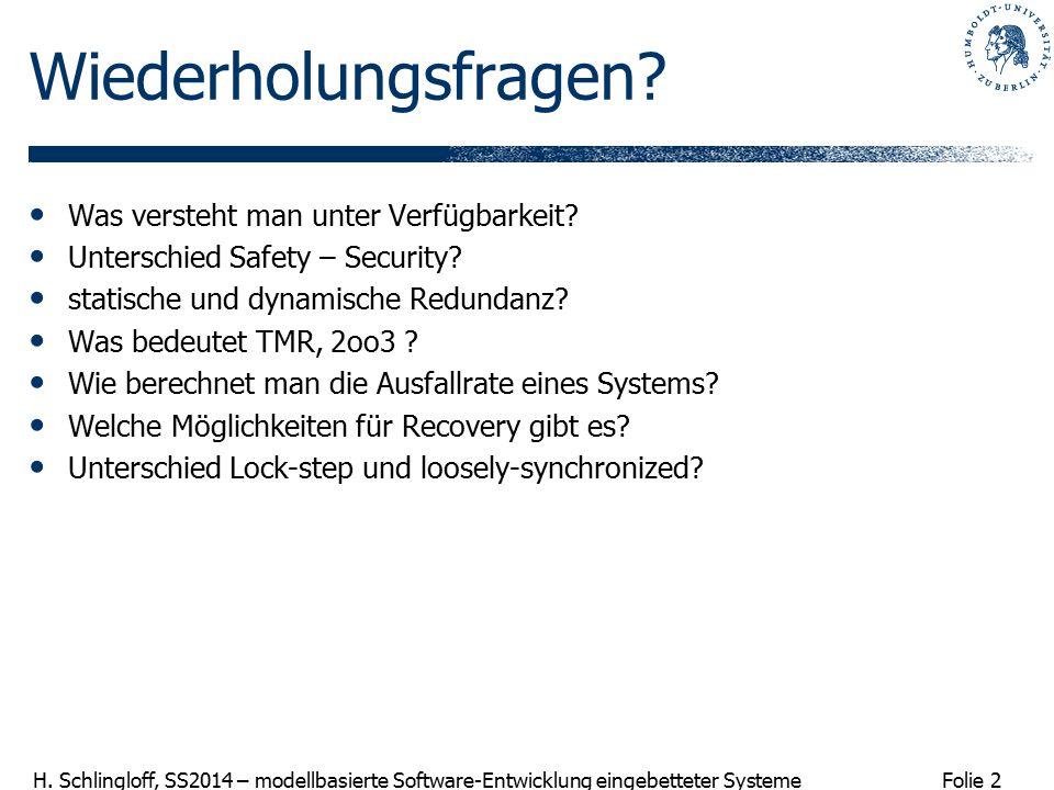 Folie 2 H. Schlingloff, SS2014 – modellbasierte Software-Entwicklung eingebetteter Systeme Wiederholungsfragen? Was versteht man unter Verfügbarkeit?