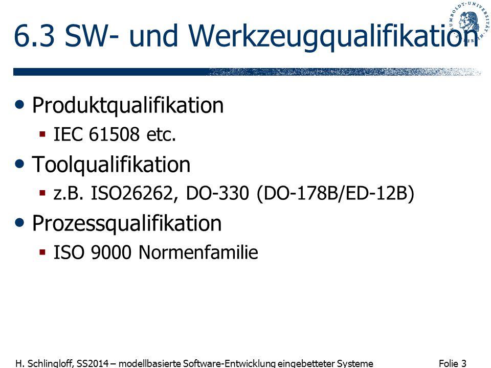 Folie 3 H. Schlingloff, SS2014 – modellbasierte Software-Entwicklung eingebetteter Systeme 6.3 SW- und Werkzeugqualifikation Produktqualifikation  IE