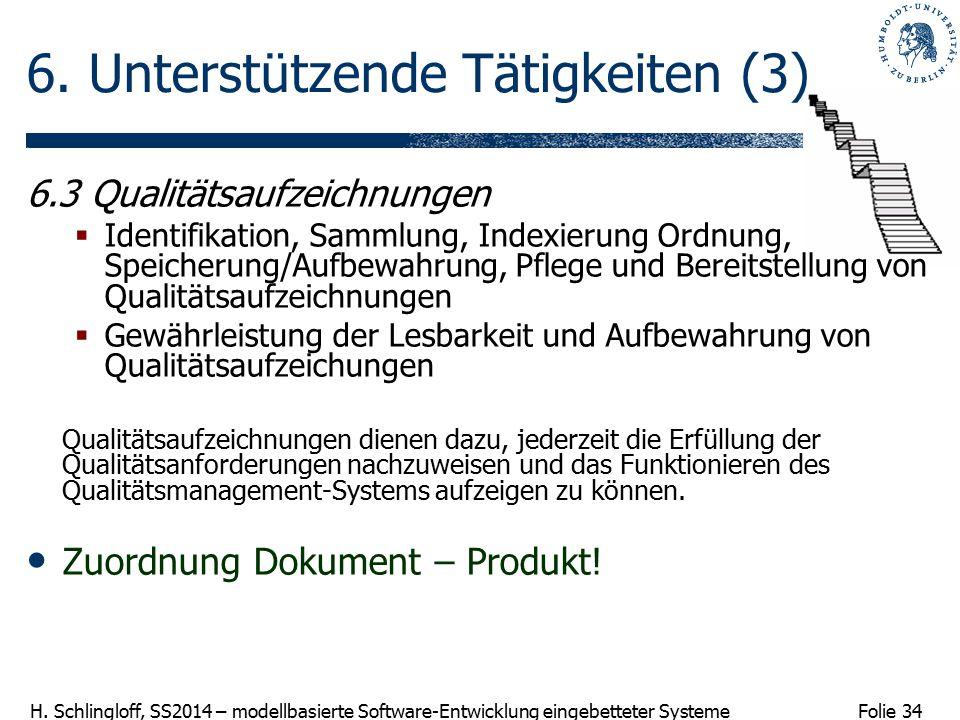 Folie 34 H. Schlingloff, SS2014 – modellbasierte Software-Entwicklung eingebetteter Systeme 6. Unterstützende Tätigkeiten (3) 6.3 Qualitätsaufzeichnun