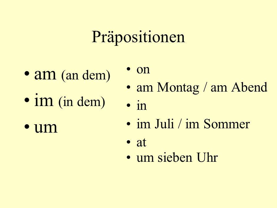 Präpositionen am (an dem) im (in dem) um on am Montag / am Abend in im Juli / im Sommer at um sieben Uhr