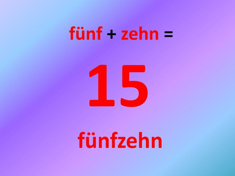15 fünf + zehn = fünfzehn