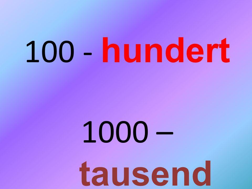 100 - h undert 1000 – tausend