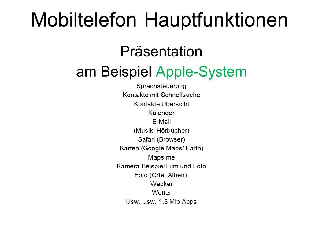Mobiltelefon Hauptfunktionen Präsentation am Beispiel Apple-System Sprachsteuerung Kontakte mit Schnellsuche Kontakte Übersicht Kalender E-Mail (Musik