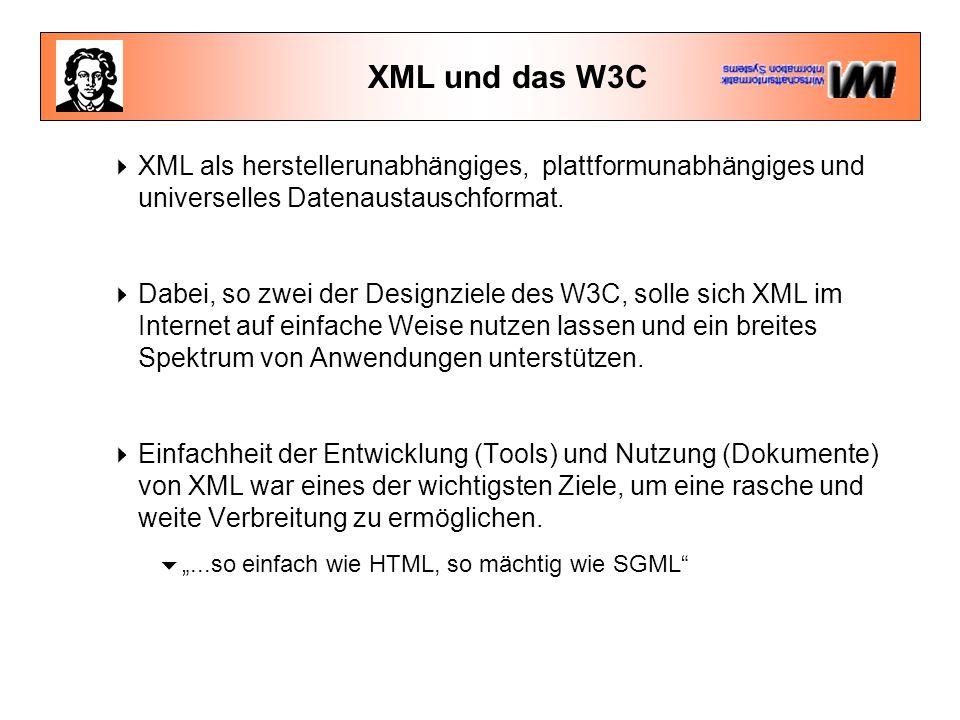 XML und das W3C  XML als herstellerunabhängiges, plattformunabhängiges und universelles Datenaustauschformat.