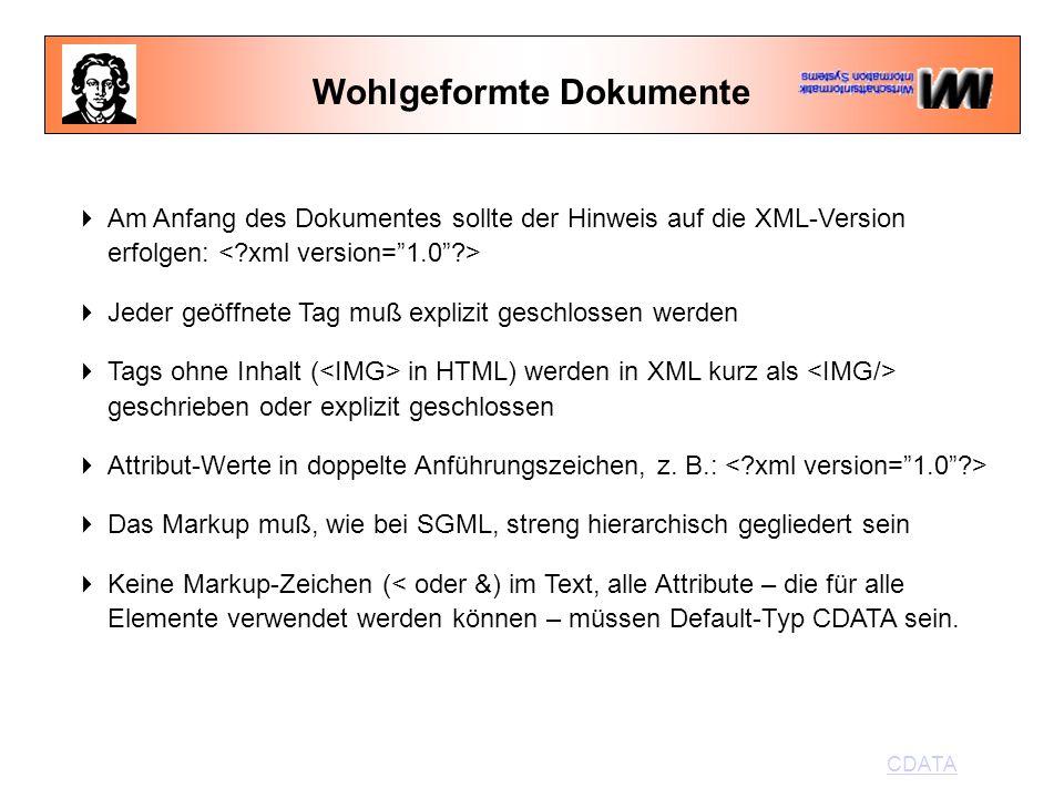 Wohlgeformte Dokumente  Am Anfang des Dokumentes sollte der Hinweis auf die XML-Version erfolgen:  Jeder geöffnete Tag muß explizit geschlossen werden  Tags ohne Inhalt ( in HTML) werden in XML kurz als geschrieben oder explizit geschlossen  Attribut-Werte in doppelte Anführungszeichen, z.