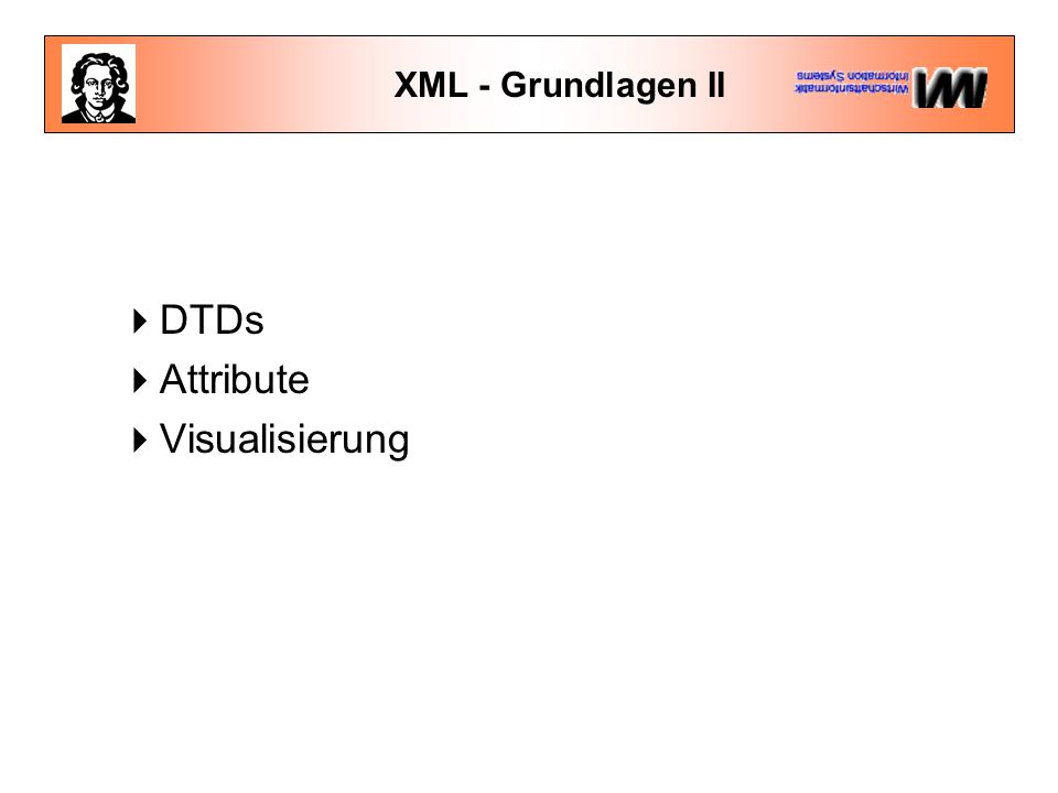 XML - Grundlagen II  DTDs  Attribute  Visualisierung