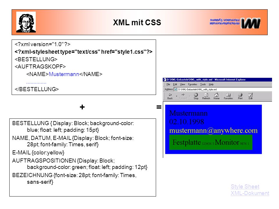 XML mit CSS Mustermann.............. BESTELLUNG { Display: Block; background-color: blue; float: left; padding: 15pt} NAME, DATUM, E-MAIL {Display: Bl