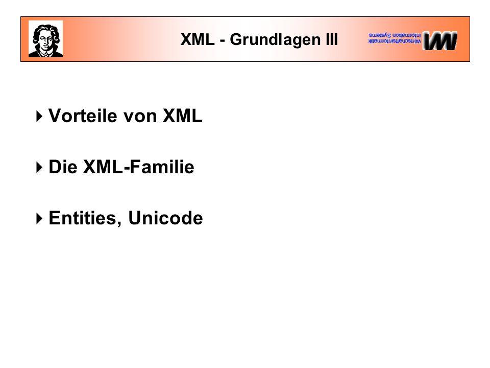 XML - Grundlagen III  Vorteile von XML  Die XML-Familie  Entities, Unicode