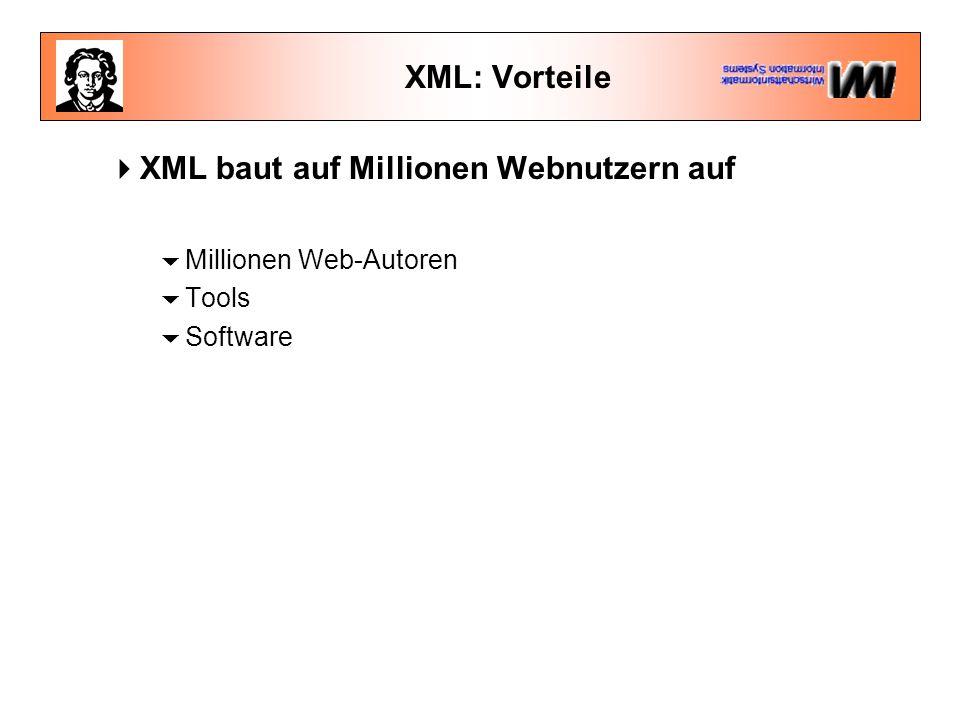 XML: Vorteile  XML baut auf Millionen Webnutzern auf  Millionen Web-Autoren  Tools  Software