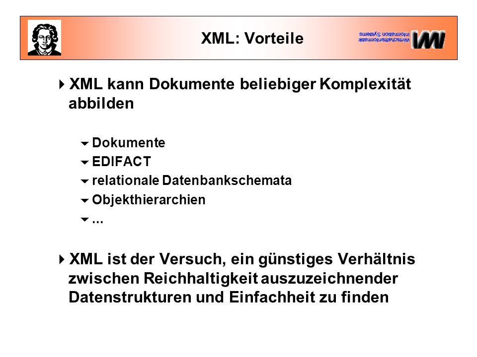 XML: Vorteile  XML kann Dokumente beliebiger Komplexität abbilden  Dokumente  EDIFACT  relationale Datenbankschemata  Objekthierarchien ...