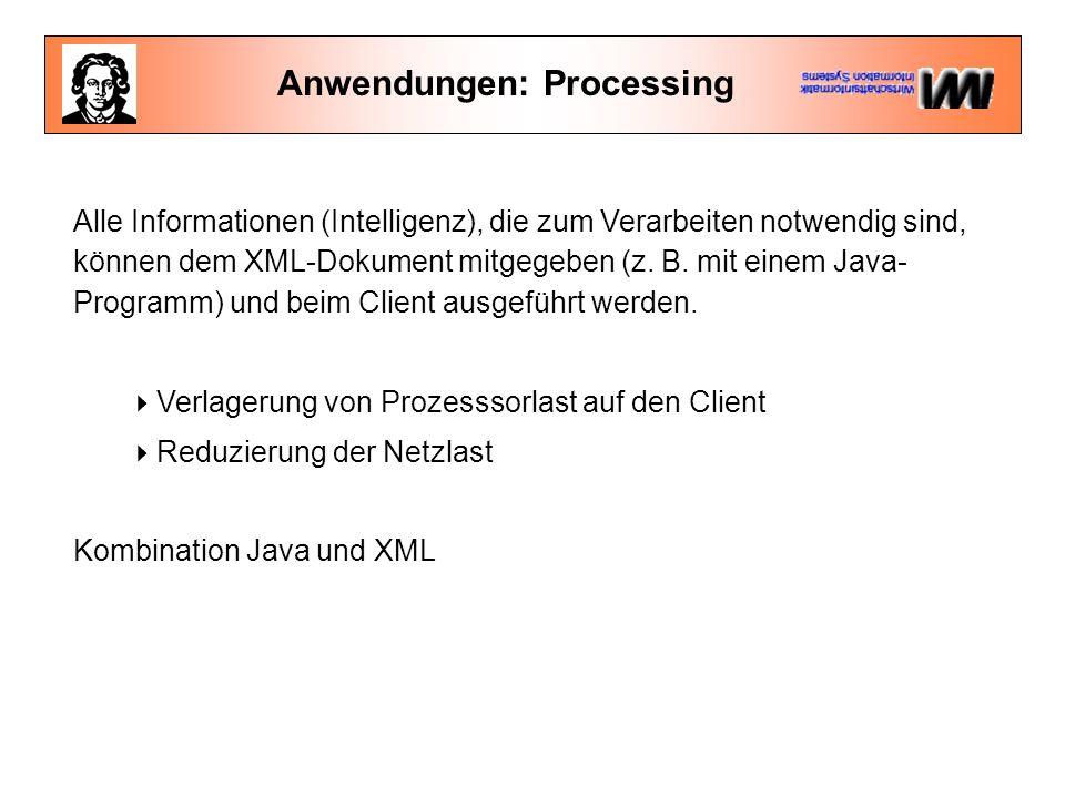 Anwendungen: Processing Alle Informationen (Intelligenz), die zum Verarbeiten notwendig sind, können dem XML-Dokument mitgegeben (z.