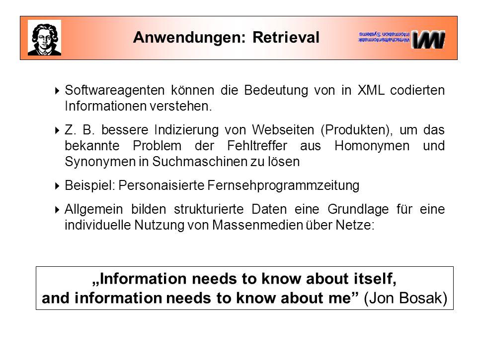 """Anwendungen: Retrieval """"Information needs to know about itself, and information needs to know about me (Jon Bosak)  Softwareagenten können die Bedeutung von in XML codierten Informationen verstehen."""