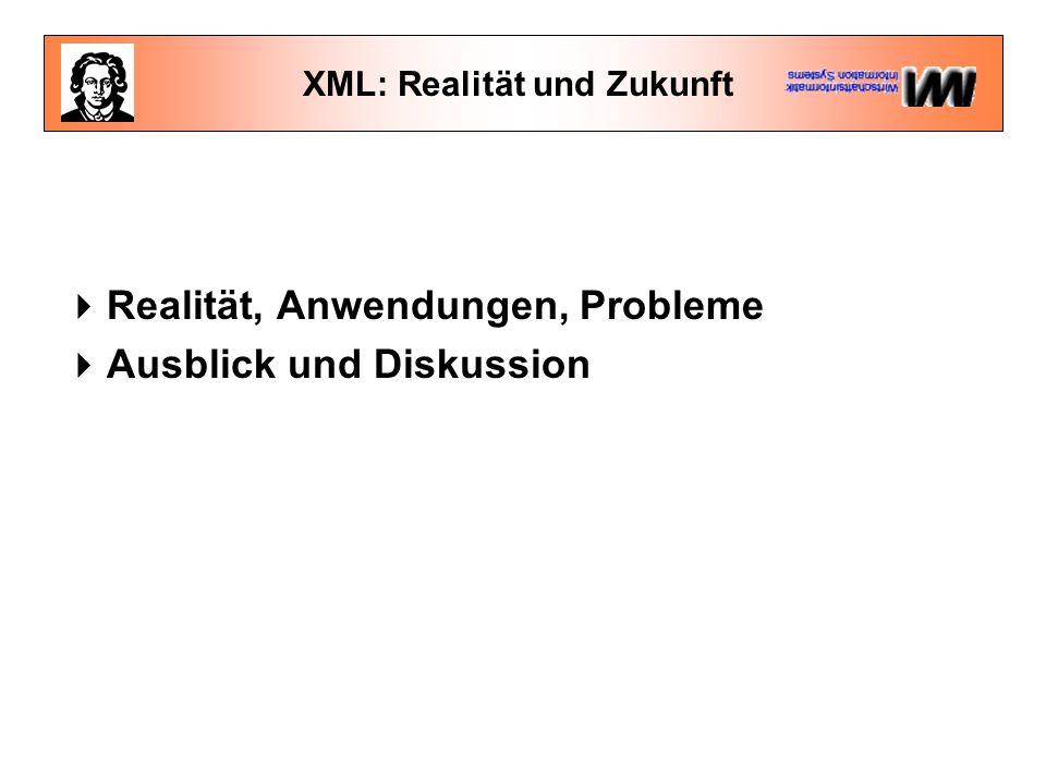 XML: Realität und Zukunft  Realität, Anwendungen, Probleme  Ausblick und Diskussion