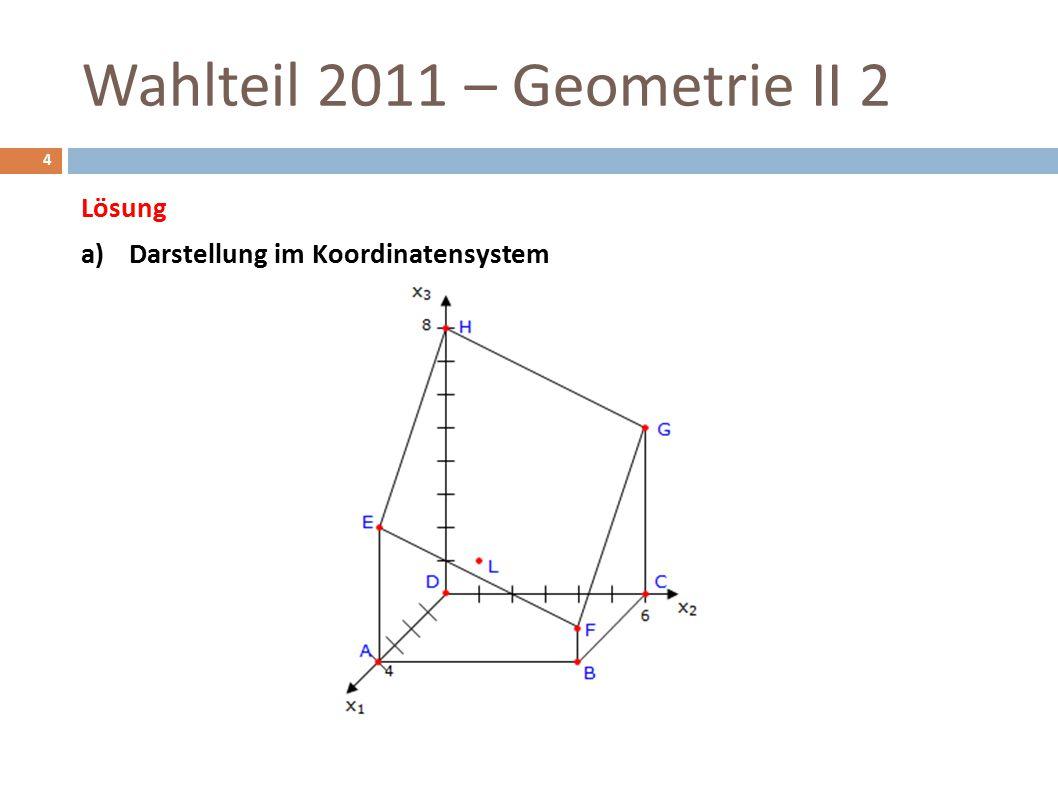Lösung a)Darstellung im Koordinatensystem Wahlteil 2011 – Geometrie II 2 4