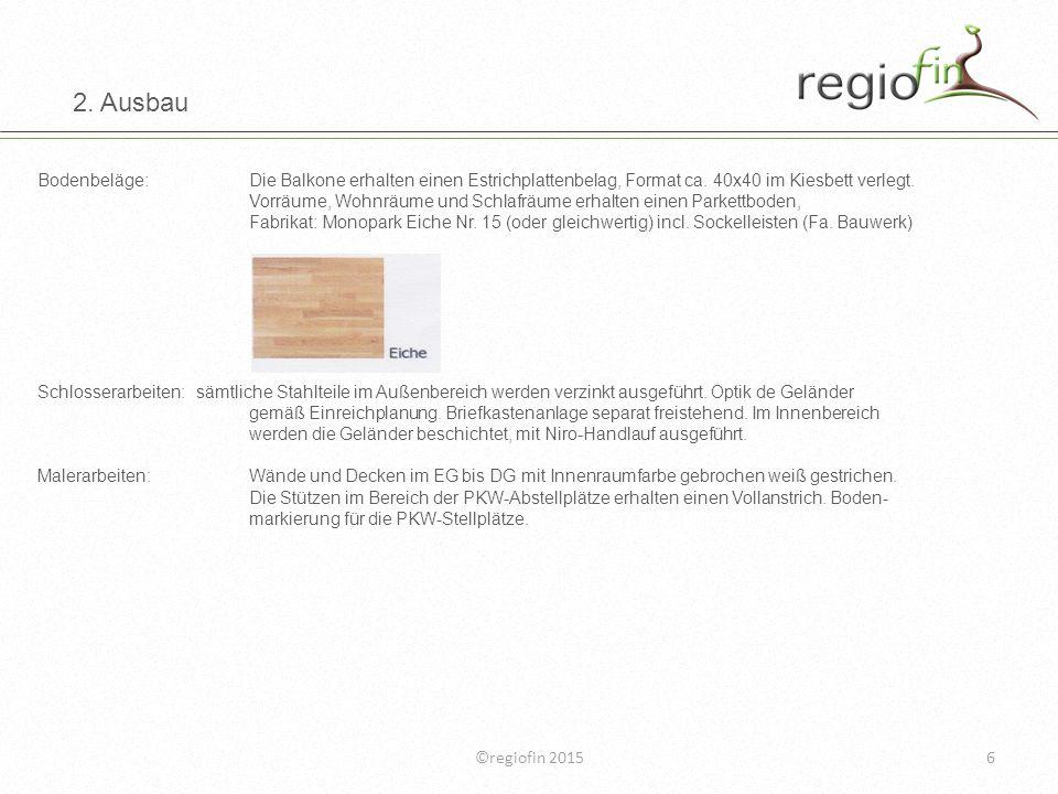 ©regiofin 20156 2. Ausbau Bodenbeläge:Die Balkone erhalten einen Estrichplattenbelag, Format ca. 40x40 im Kiesbett verlegt. Vorräume, Wohnräume und Sc