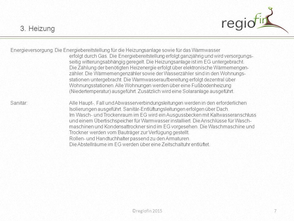 ©regiofin 20157 3. Heizung Energieversorgung:Die Energiebereitstellung für die Heizungsanlage sowie für das Warmwasser erfolgt durch Gas. Die Energieb