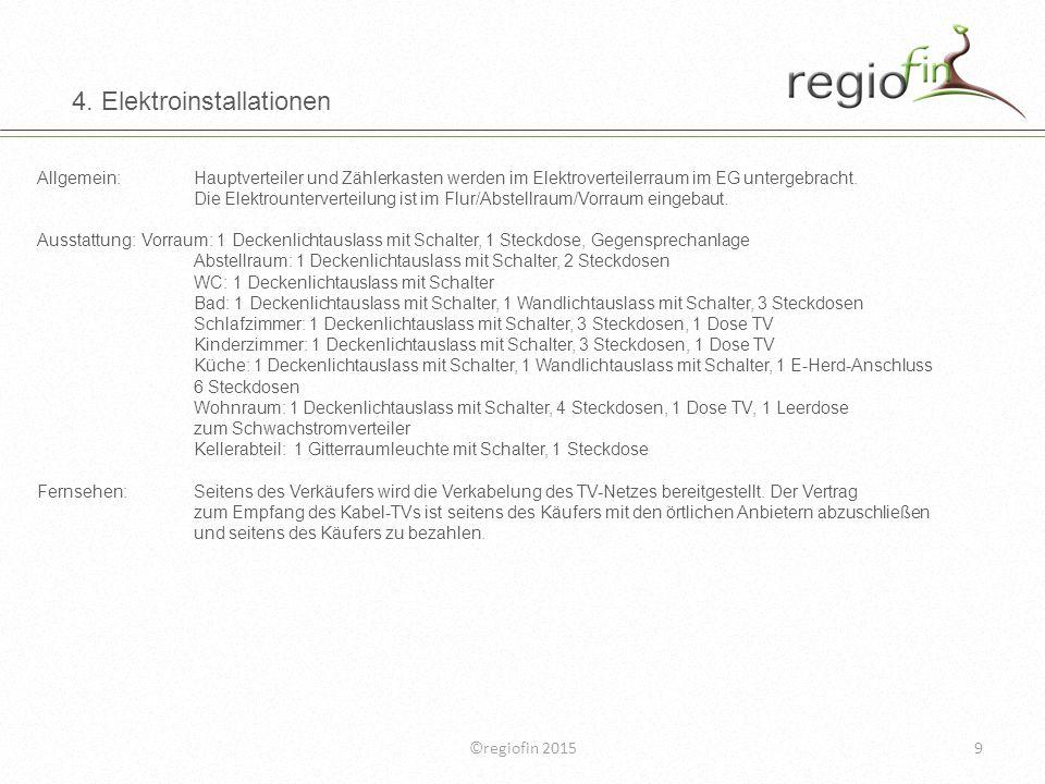 ©regiofin 20159 4. Elektroinstallationen Allgemein:Hauptverteiler und Zählerkasten werden im Elektroverteilerraum im EG untergebracht. Die Elektrounte