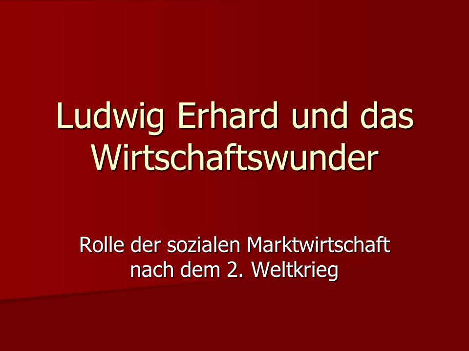 Ludwig Erhard und das Wirtschaftswunder Rolle der sozialen Marktwirtschaft nach dem 2. Weltkrieg