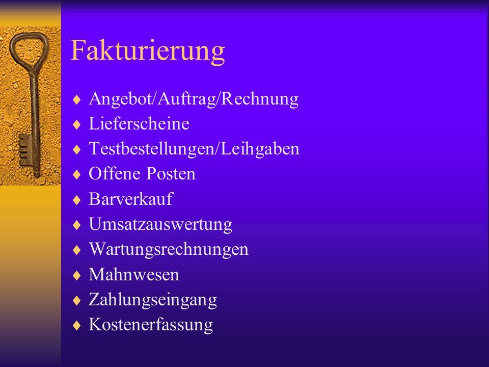 Fakturierung  Angebot/Auftrag/Rechnung  Lieferscheine  Testbestellungen/Leihgaben  Offene Posten  Barverkauf  Umsatzauswertung  Wartungsrechnun