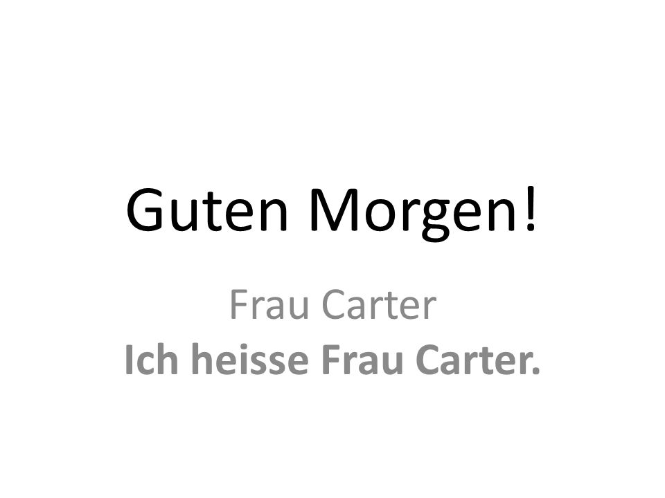 Guten Morgen! Frau Carter Ich heisse Frau Carter.