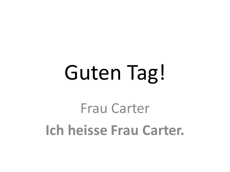 Guten Tag! Frau Carter Ich heisse Frau Carter.
