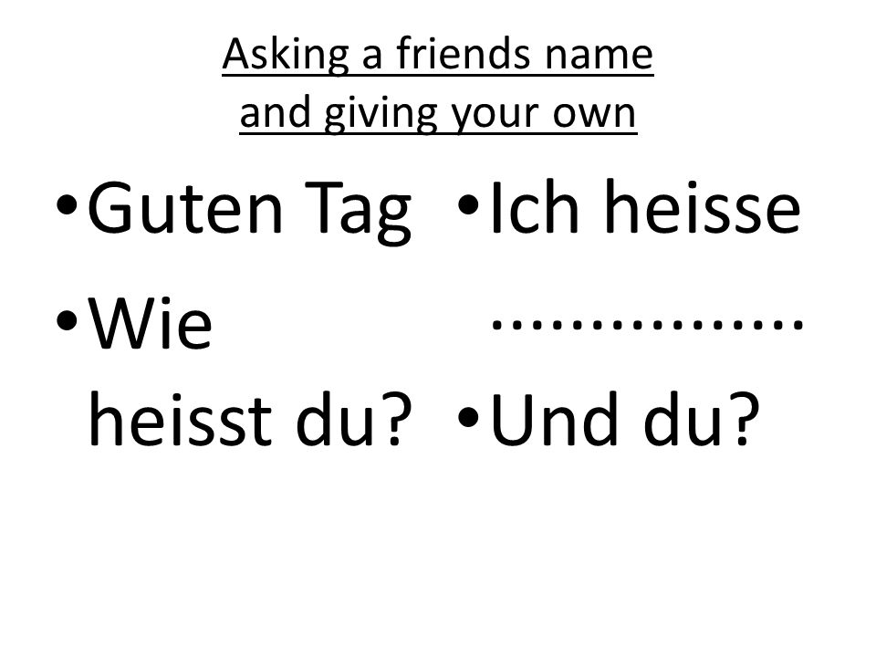 Asking a friends name and giving your own Guten Tag Wie heisst du.