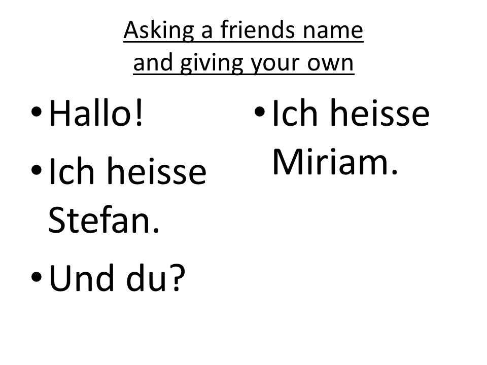 Asking a friends name and giving your own Hallo.Ich heisse............