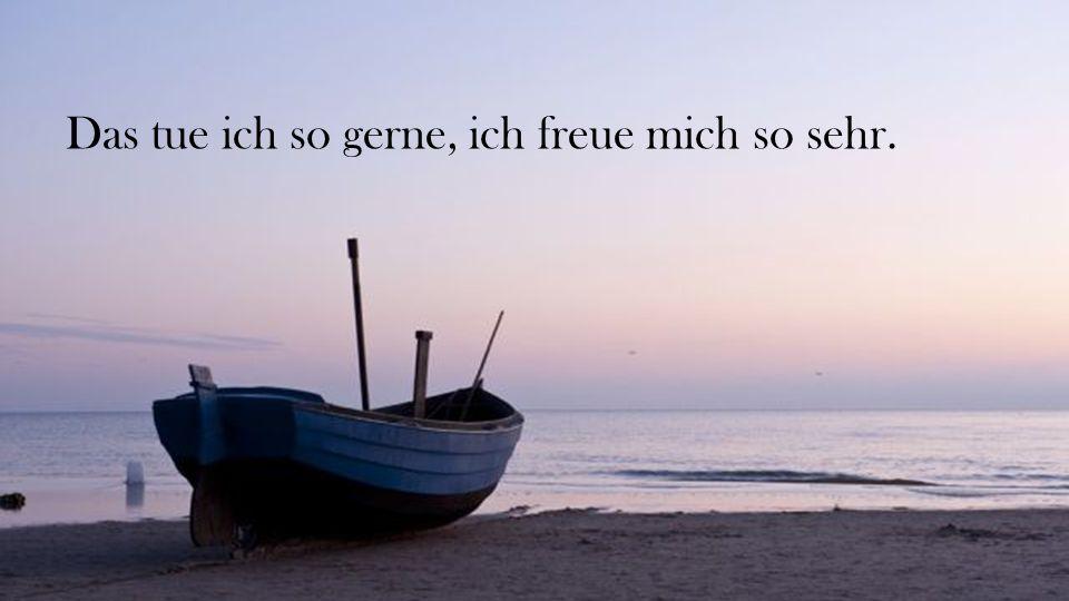 und dann singen wir Lieder von Sehnsucht und Meer.