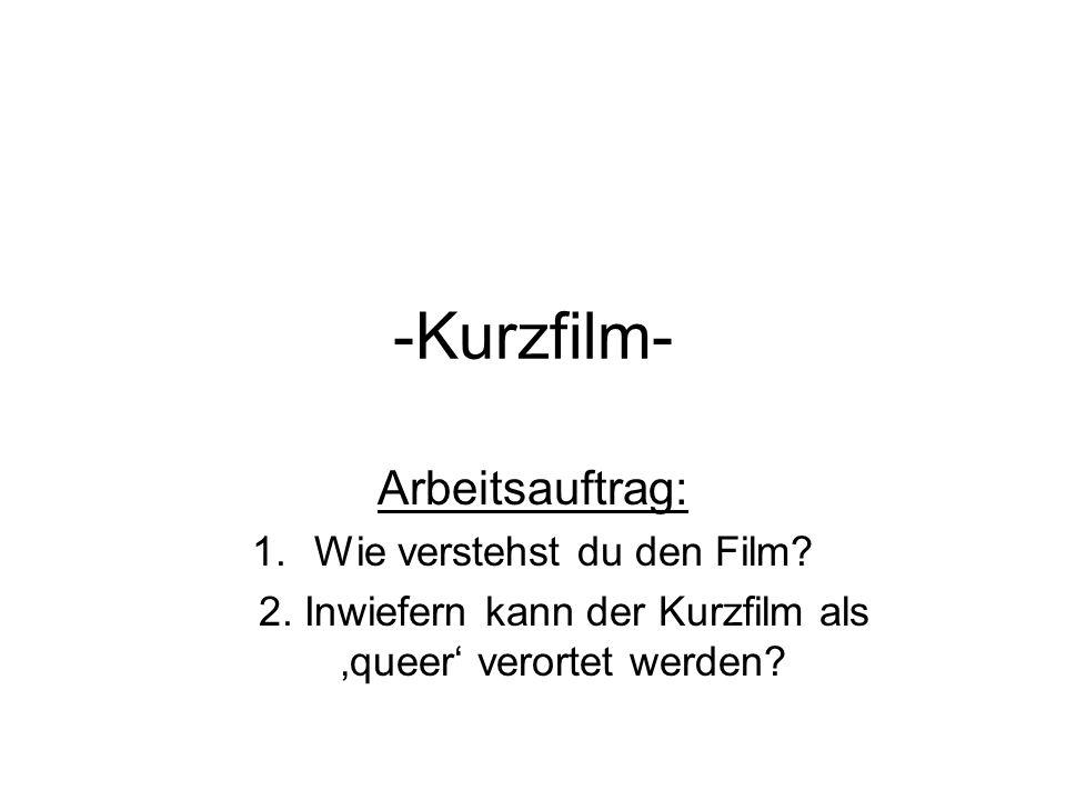 -Kurzfilm- Arbeitsauftrag: 1.Wie verstehst du den Film? 2. Inwiefern kann der Kurzfilm als 'queer' verortet werden?