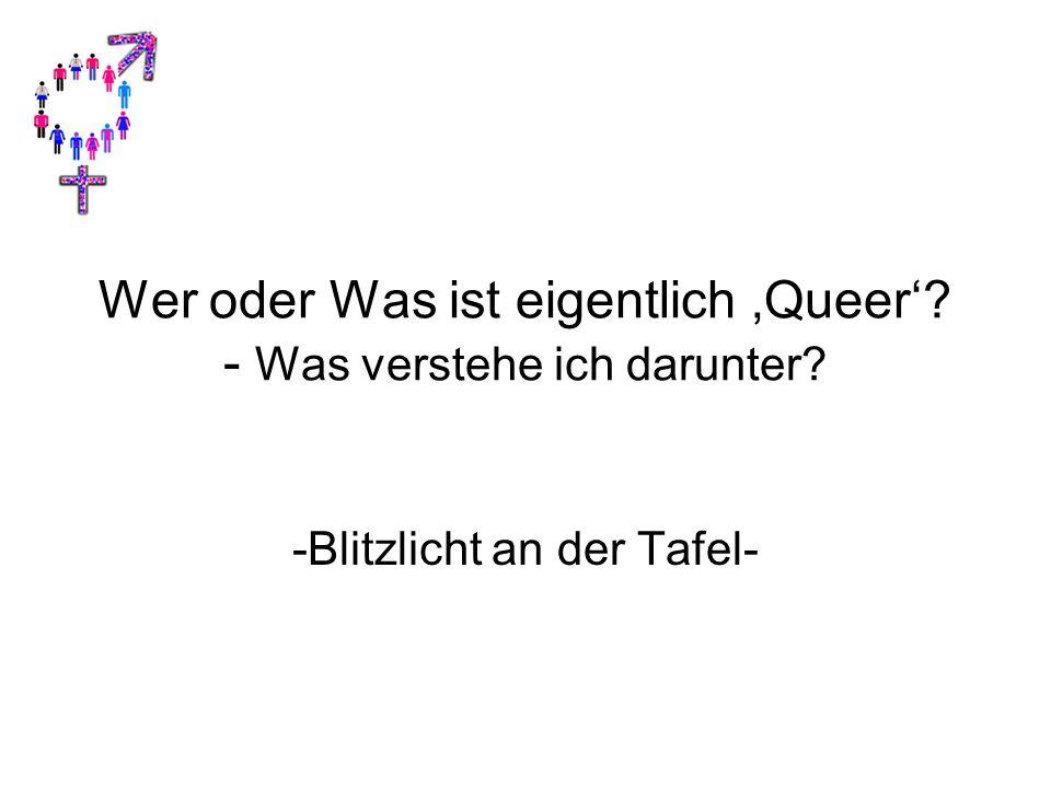 Wer oder Was ist eigentlich 'Queer'? - Was verstehe ich darunter? -Blitzlicht an der Tafel-