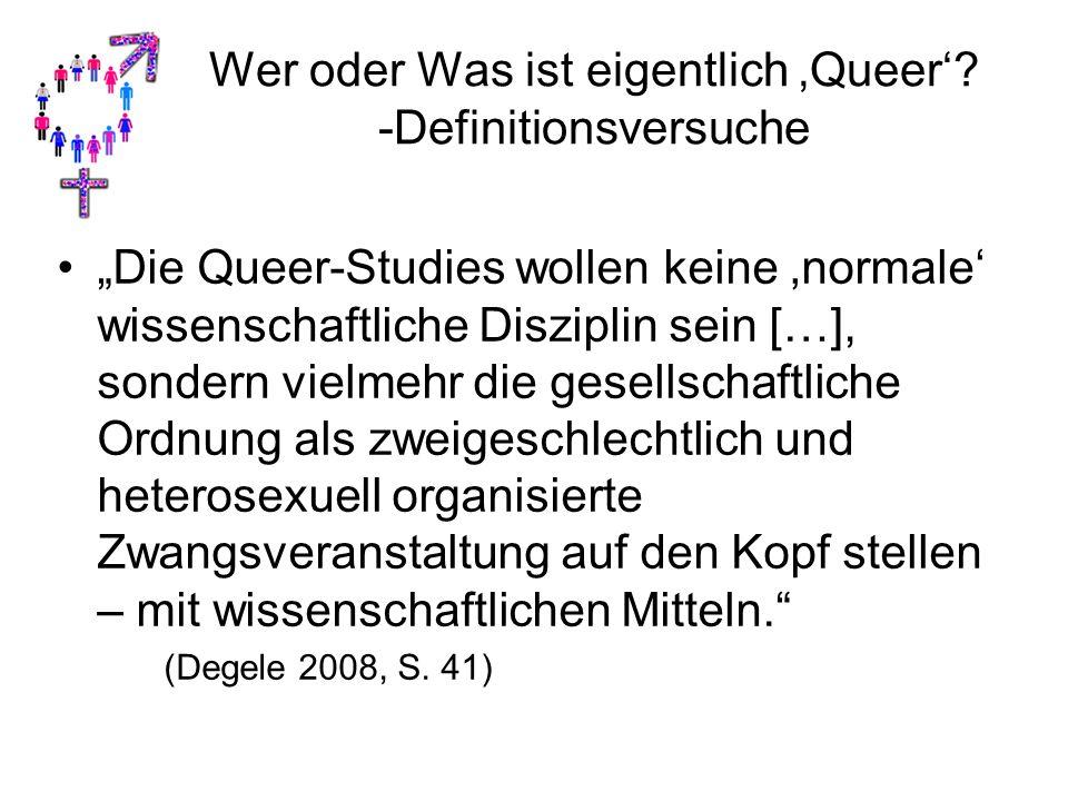 """Wer oder Was ist eigentlich 'Queer'? -Definitionsversuche """"Die Queer-Studies wollen keine 'normale' wissenschaftliche Disziplin sein […], sondern viel"""