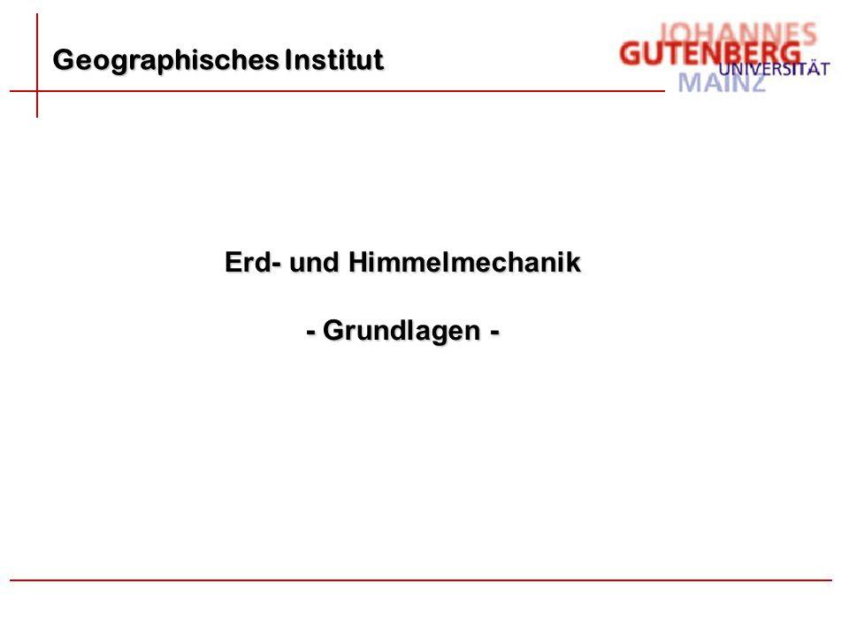 Geographisches Institut Erd- und Himmelmechanik - Grundlagen -